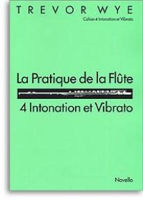WYE T. LA PRATIQUE DE LA FLUTE: 4 INTONATION VIBRATION