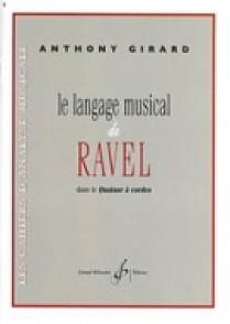 GIRARD A. LE LANGAGE MUSICAL DE RAVEL DANS LE QUATUOR A CORDES