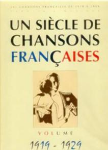 UN SIECLE DE CHANSONS FRANCAISES 1919 - 1929
