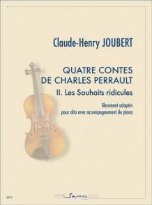 JOUBERT C.H. QUATRE CONTES DE CHARLES PERRAULT: LES SOUHAITS RIDICULES ALTO