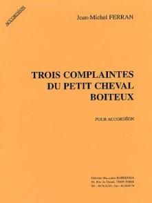 FERRAN J.M. COMPLAINTES DU PETIT CHEVAL BOITEUX ACCORDEON