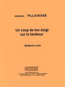 PILLEVESSE G. UN COUP DE TON DOIGT SUR LE TAMBOUR BATTERIE