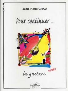 GRAU J.P. POUR CONTINUER LA GUITARE VOL 3 GUITARE