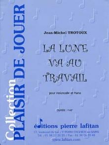 TROTOUX J.M. LA LUNE VA AU TRAVAIL VIOLONCELLE