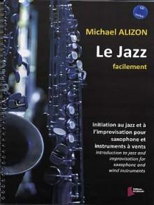 ALIZON M. LE JAZZ FACILEMENT AVEC CD POUR SAXOPHONE ET INSTRUMENTS A VENTS