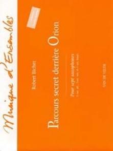 BICHET R. PARCOURS SECRET DERRIERE ORION ENSEMBLE SAXOS
