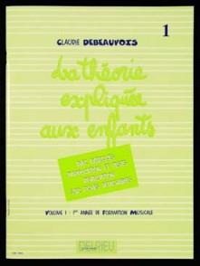 DEBEAUVOIS C. LA THEORIE EXPLIQUEE AUX ENFANTS VOL 1
