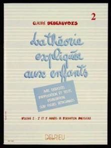 DEBEAUVOIS C. LA THEORIE EXPLIQUEE AUX ENFANTS VOL 2