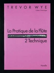 WYE T. LA PRATIQUE DE LA FLUTE: 2 TECHNIQUE