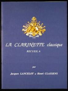 LANCELOT J./CLASSENS H. LA CLARINETTE CLASSIQUE VOL A