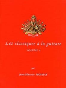 MOURAT J.M. LES CLASSIQUES A LA GUITARE VOL 1