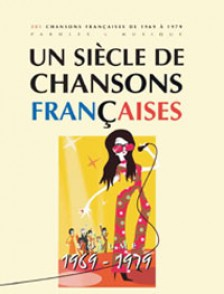 UN SIECLE DE CHANSONS FRANCAISES 1969 - 1979