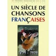 UN SIECLE DE CHANSONS FRANCAISES 1879 - 1919