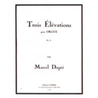 DUPRE M. TROIS ELEVATIONS OP 32 ORGUE