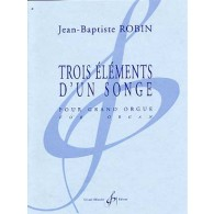 ROBIN J.B. TROIS ELEMENTS D'UN SONGE ORGUE