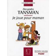 TANSMAN A. JE JOUE POUR MAMAN PIANO