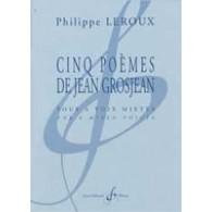 LEROUX P. CINQ POEMES DE JEAN GROSJEAN VOIX MIXTES