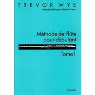 WYE T. METHODE DE FLUTE POUR DEBUTANT VOL 1