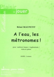 MAUPETIT R. A L'EAU, LES METRONOMES TUBA BASSE