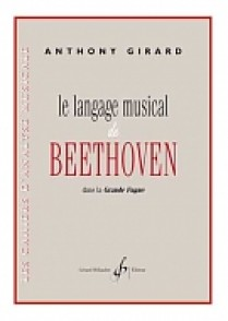 GIRARD A. LE LANGAGE MUSICAL DE BEETHOVEN DANS LA GRANDE FUGUE