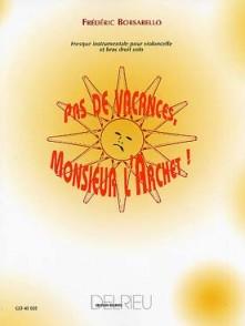 BORSARELLO F. PAS DE VACANCES MONSIEUR L'ARCHET VIOLONCELLE