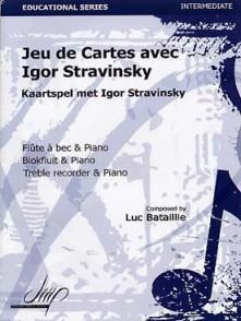 BATAILLIE L. JEU DE CARTES AVEC IGOR STRAVINSKY FLUTE A BEC
