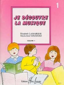 LAMARQUE E./GOUDARD M.J. JE DECOUVRE LA MUSIQUE VOL 1