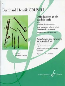 CRUSELL B.H.  INTRODUCTION ET AIR SUEDOIS VARIE CLARINETTES