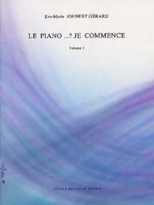 JOUBERT-GERARD E.M. LE PIANO...? JE COMMENCE VOL 1