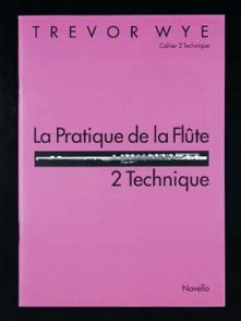 WYE T. LA PRATIQUE DE LA FLUTE: 2 TECHNIQUE