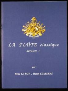 LE ROY R./CLASSENS H. LA FLUTE CLASSIQUE VOL 1