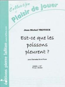 TROTOUX J.M. EST-CE QUE LES POISSONS PLEURENT CLARINETTE