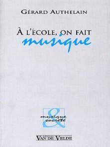 AUTHELAIN G. A L'ECOLE, ON FAIT MUSIQUE