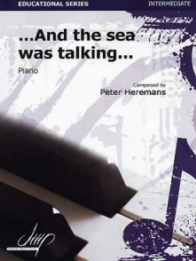 HEREMANS P. ... AND THE SEA WAS TALKING  PIANO