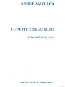 AMELLER A. LE PETIT OISEU BLEU VIOLON