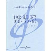 ROBIN J.B. TROIS ELEMENTS D'UN SONGE ORGUE