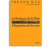 WYE T. LA PRATIQUE DE LA FLUTE: 5 RESPIRATION ET GAMMES