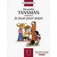TANSMAN A. JE JOUE POUR PAPA PIANO