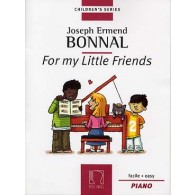 BONNAL J.E. FOR MY LITTLE FRIENDS POUR PIANO