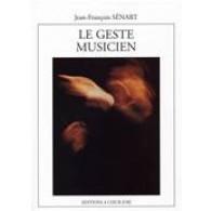 SENART J.F. LE GESTE MUSICIEN