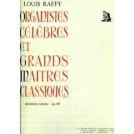 RAFFY L. ORGANISTES CELEBRES ET GRANDS MAITRES CLASSIQUES VOL 4 ORGUE