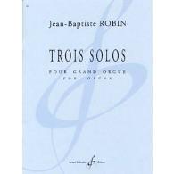 ROBIN J.B. TROIS SOLOS ORGUE